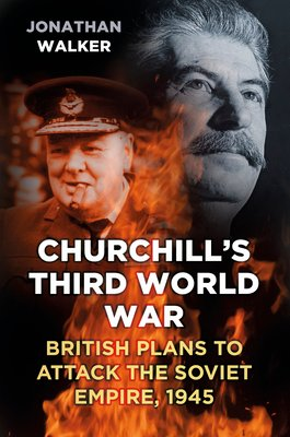 churchills-third-world-war-jonathan-walker-9780750958387.jpg
